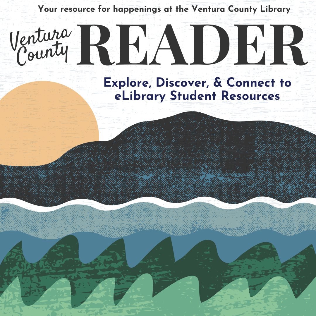 The graphic is an illustration that is stamp like in texture. It is a sun setting behind an island, with the ocean meeting the coastal grasses. Text reads: Your resource for happenings at the Ventura County Library. Ventura County Reader. Explore, Discover, & Connect to eLibrary Student Resources.