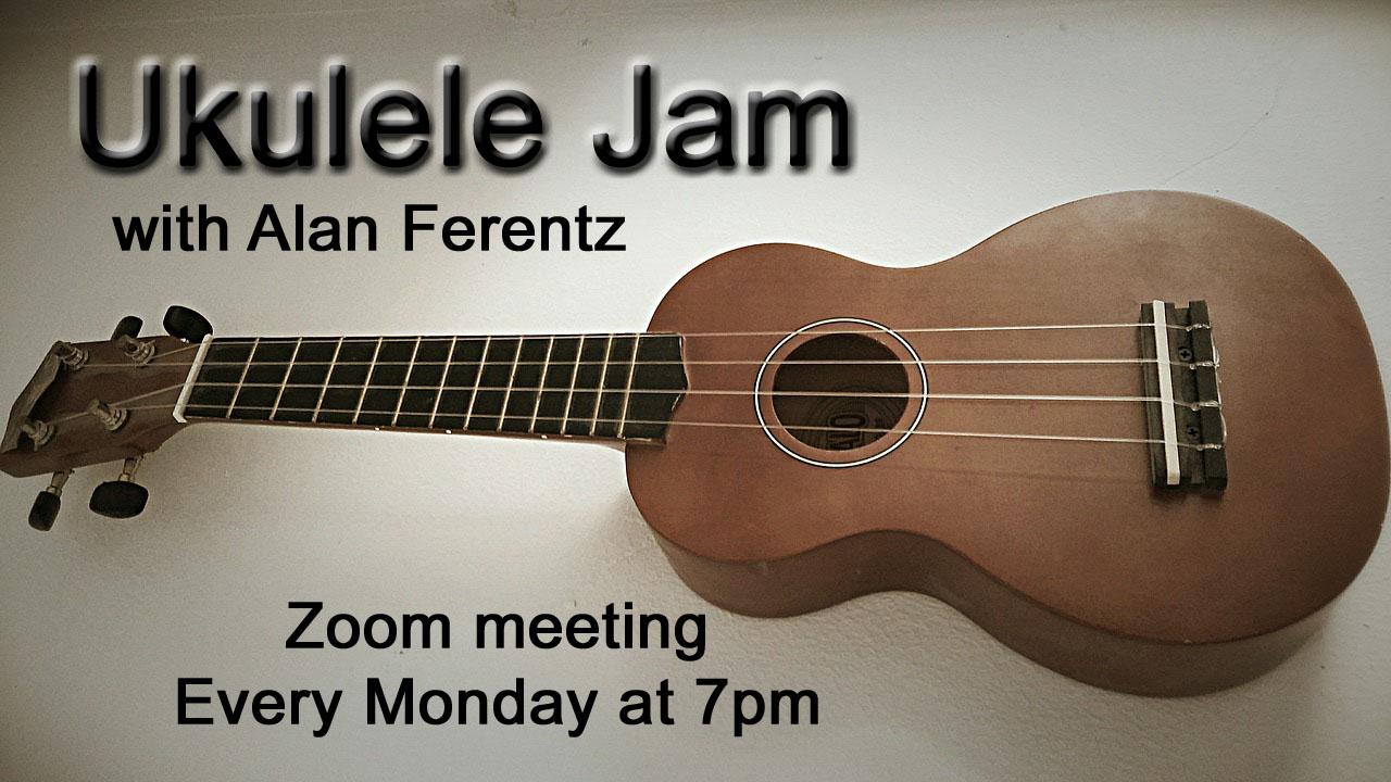 Photo of a ukulele with verbiage: Ukulele Jam with Alan Ferentz - Zoom meeting every Monday at 7pm